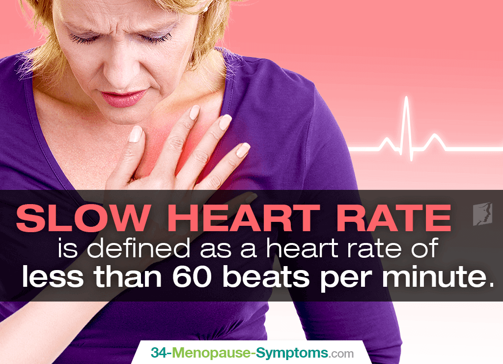 Slow Heart Rate is defined as a heart rate of less than 60 beats per minute.