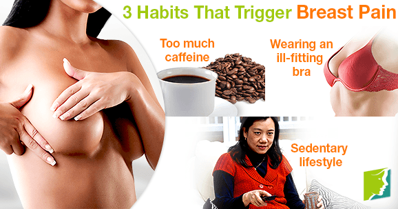 3 Habits That Trigger Breast Pain