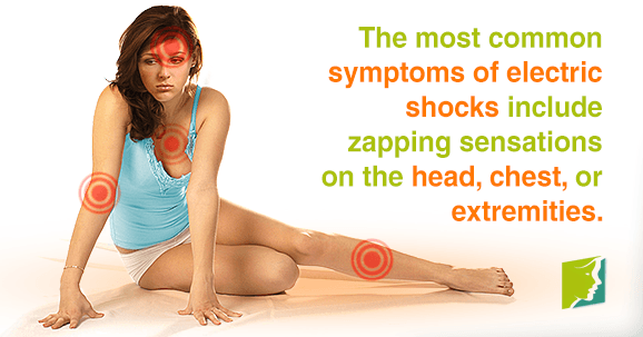 The most common symptoms of electric shocks include zapping sensations on the head, chest, or extremities