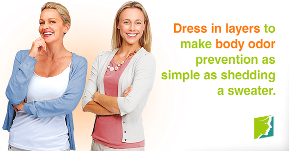 Dress in layers to make body odor prevention as simple as shedding a sweater.