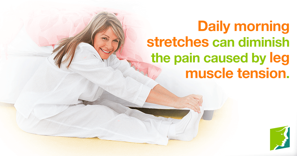 Daily morning stretches can diminish the pain caused by leg muscle tension.