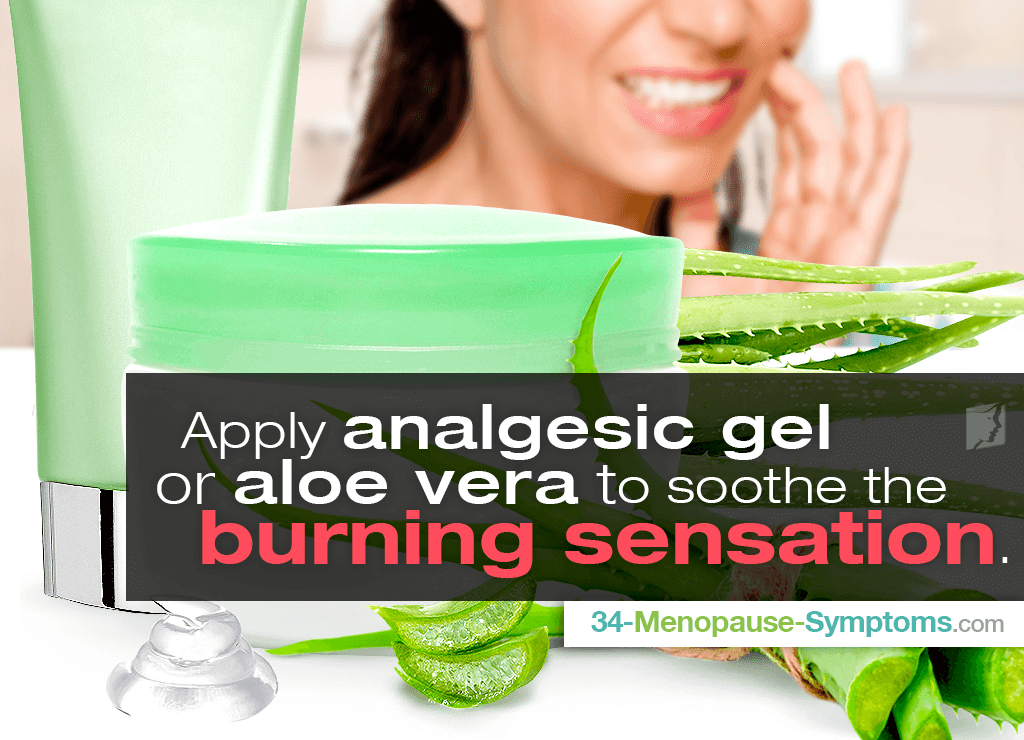 Apply analgesic gel or aloe vera to soothe the burning sensation