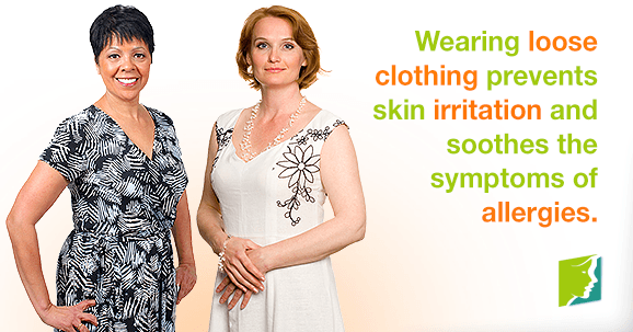 Wearing loose clothing prevents skin irritation and soothes the symptoms of allergies
