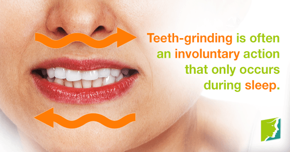 Teeth-grinding is often an involuntary action that only occurs during sleep.