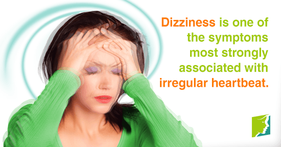 Dizziness is one of the symptoms most strongly associated with irregular heartbeats.