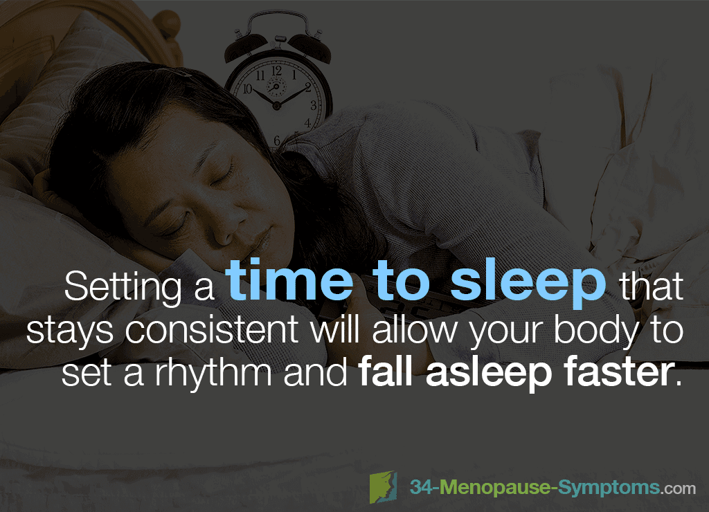 Setting a time to sleep that stays consistent will allow your body to set a rhythm and fall asleep faster.