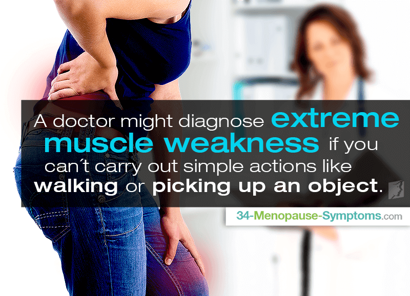 A doctor might diagnose extreme muscle weakness if you can't  carry out simple actions like walking or picking up an object
