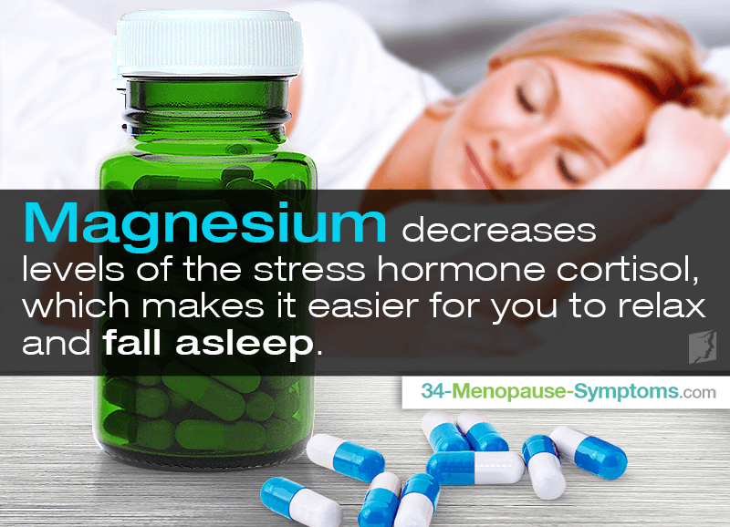 Magnesium decreases levels of the stress hormone cortisol, which makes it easier for you to relax and fall asleep