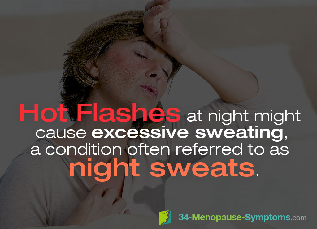 Hot flashes at night might cause excessive sweating; a condition often referred to as night sweats.