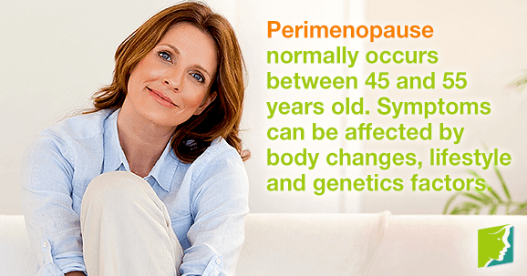 Perimenopause normally occurs between 45 and 55 years old. Symptoms can be affected by body changes, lifestyle and genetics factors.