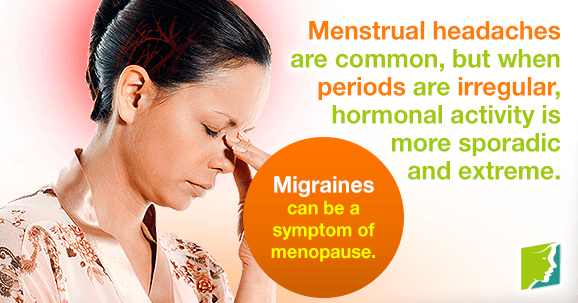 Irregular periods can make the menstrual headaches especially strong