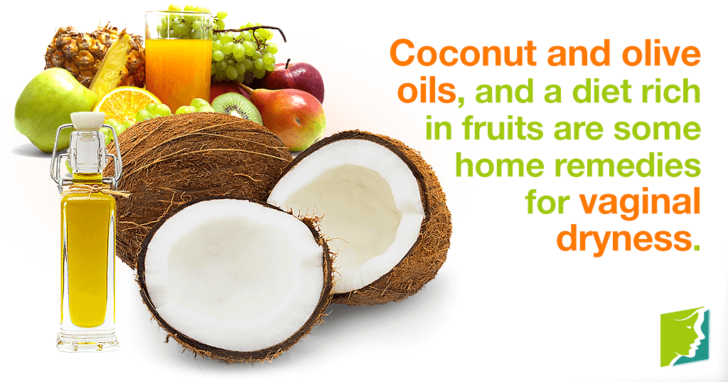Coconut and olive oil, and a diet rich in fruits are some home remedies to vaginal dryness.