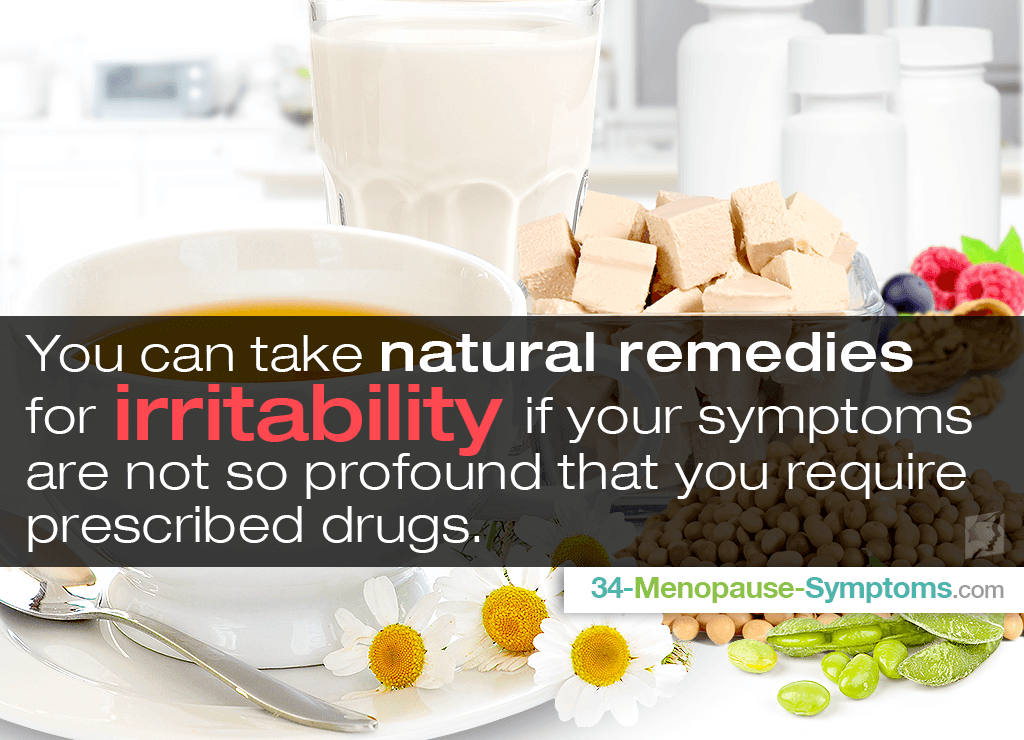You can take natural remedies for irritability if your symptoms are not so profound that you require prescribed drugs