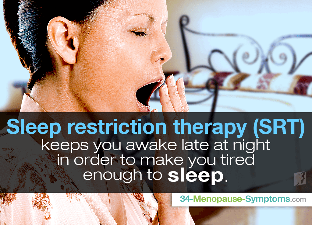 Sleep restriction therapy (SRT) keeps you awake late at night in order to make you tired enough to sleep.