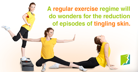 A regular exercise regime will do wonders for the reduction of episodes of tingling skin.