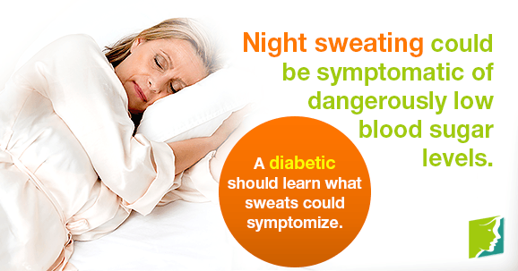 Night sweating could be symptomatic of dangerously low blood sugar levels.