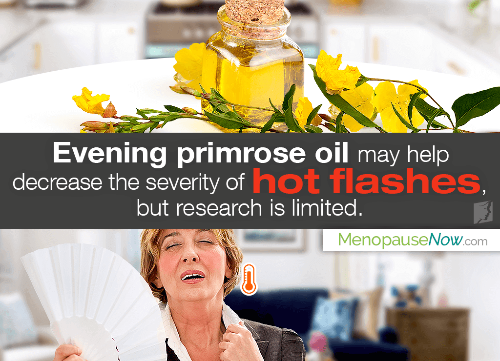 Evening primrose has been used against hot flashes for centuries.