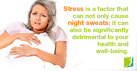 Stress is a factor that can not only cause night sweats