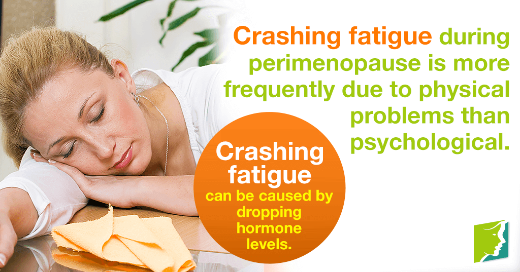 Crashing fatigue can be caused by dropping hormone levels.