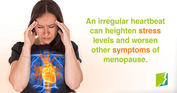 An irregular heartbeat can heighten stress levels and worsen other symptoms