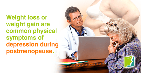 Weight loss or weight gain are common physical symptoms of depression during postmenopause
