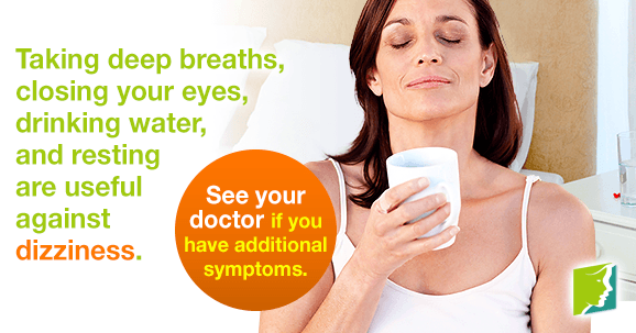 Taking deep breaths, closing your eyes, drinking water, and resting are useful against dizziness.