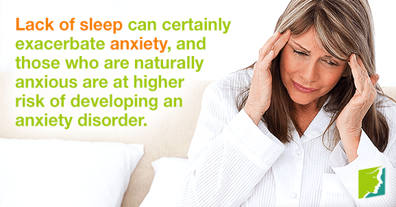 Lack of sleep can certainly exacerbate anxiety