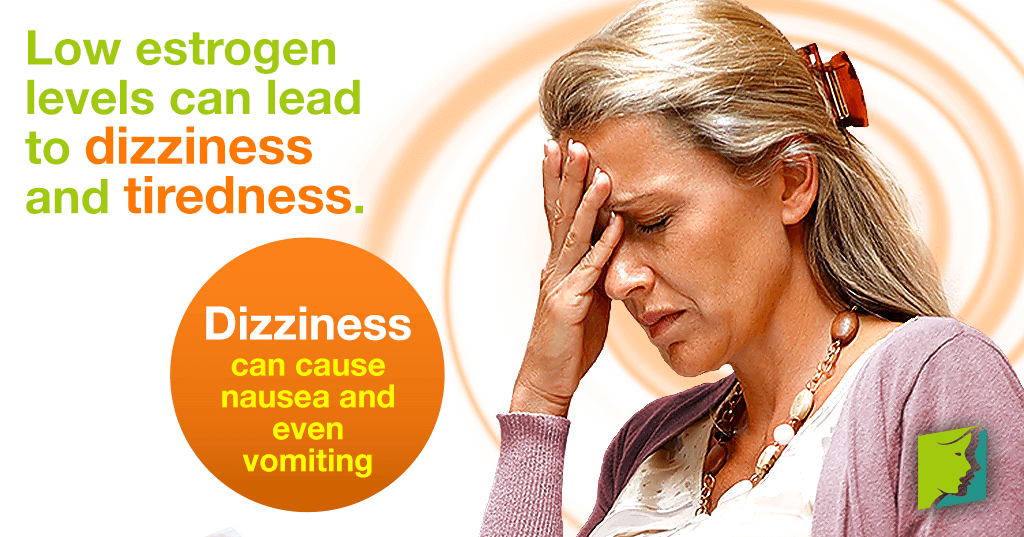 Low estrogen levels can lead to dizziness and tiredness.