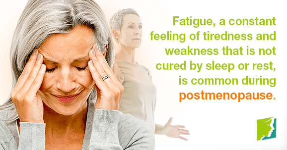 Fatigue, a constant feeling of tiredness and weakness that is not cured by sleep or rest, is common during postmenopause