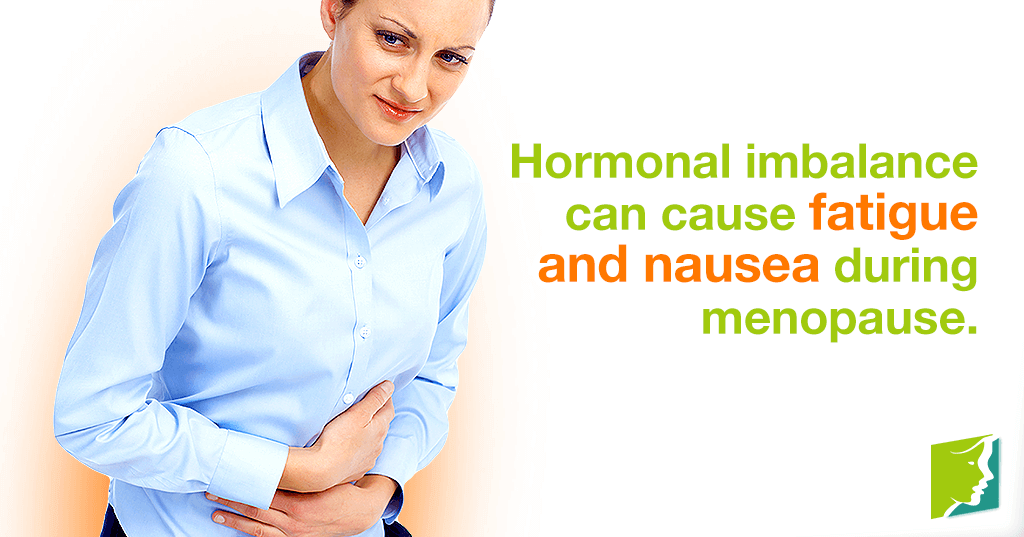 Hormonal imbalance can cause fatigue and nausea during menopause.