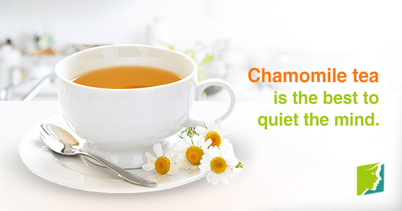 Chamomile tea is the best to quiet the mind.