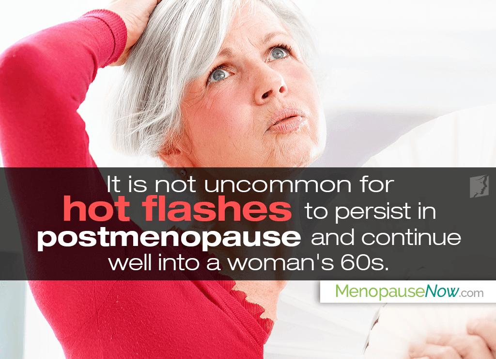 Some women continue to have hot flashes after 60 with the same frequency and intensity as during perimenopause.