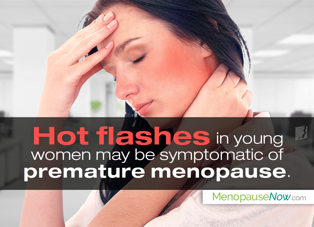 Hot flashes in young women may be symptomatic of premature menopause