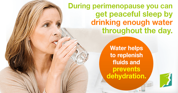 During perimenopause, you can get peaceful sleep by drinking enough water throughout the day