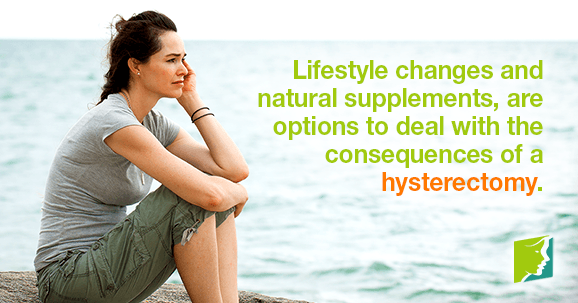 Lifestyle changes and natural supplements, are options to deal with the consequences of a hysterectomy.