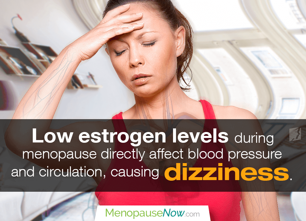 Low levels of estrogen can lower blood pressure and brain circulation, causing dizziness.