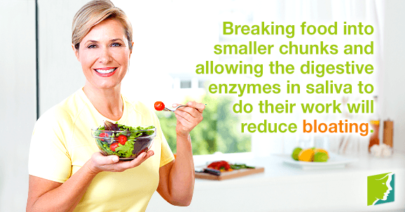 Breaking food into smaller chunks and allowing the digestive enzymes in your saliva to do their work will reduce bloating.