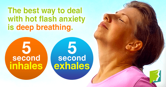The best way to deal with hot flash anxiety is deep breathing