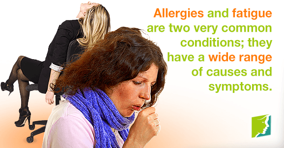Allergies and fatigue are two very common conditions