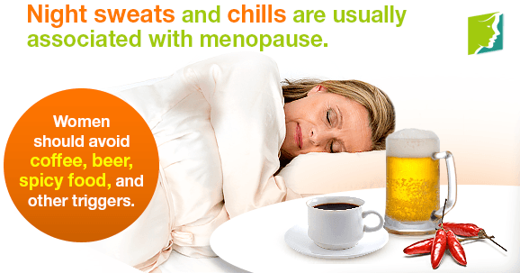 Night sweats and chills are usually associated with menopause.