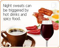 Night sweats can be triggered by hot drinks and spicy food.
