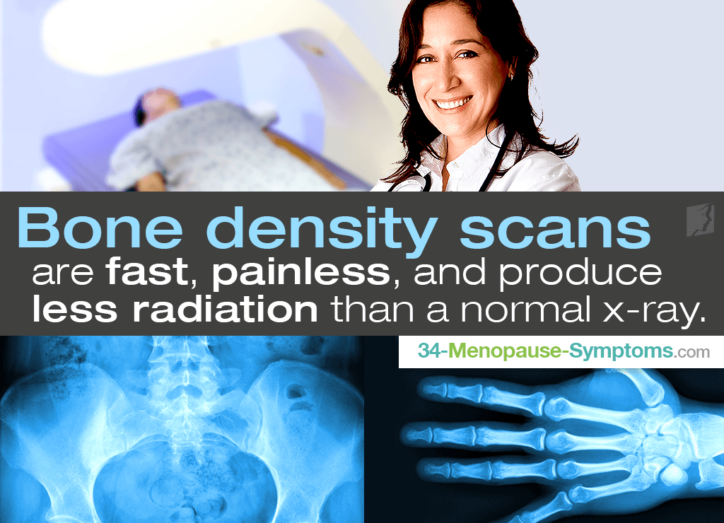 Bone density scans are fast, painless, and produce less radiation than a normal x-ray