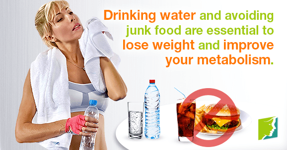 Drinking water and avoiding junk food are essential to lose weight and improve your metabolism.