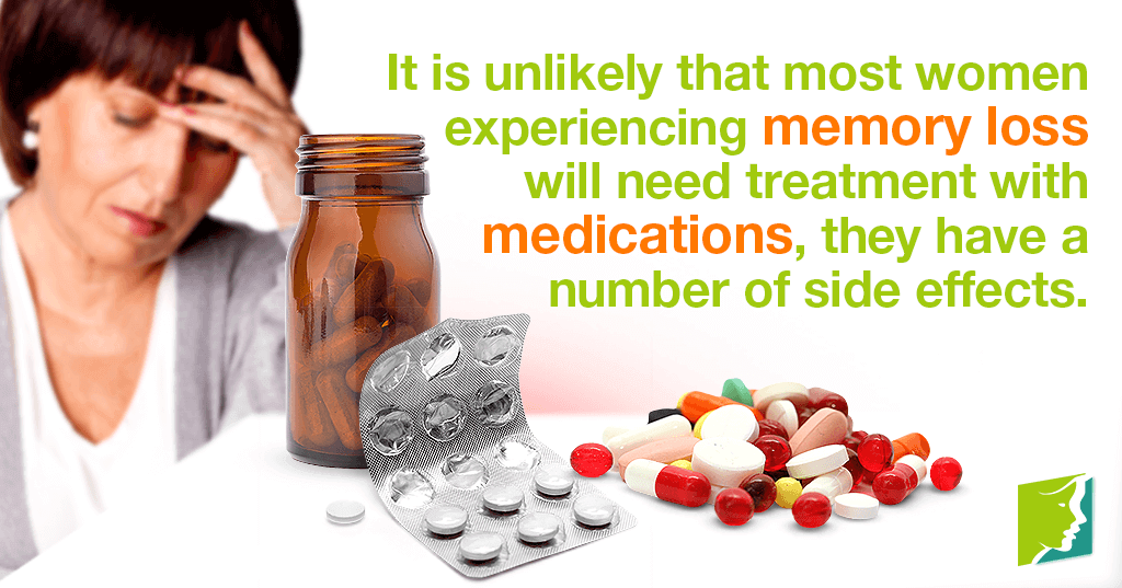 It is unlikely that most women experiencing memory loss will need treatment with medications, they have a number of side effects