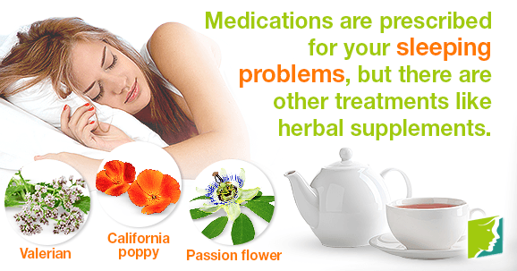Medications are prescribed for your sleeping problems, but there are other treatments like herbal supplements.
