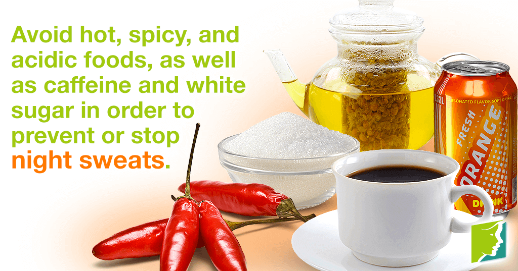 Avoid spicy foods and and caffeine in order to prevent night sweats.