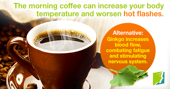 The morning coffee can increase your body temperature and worsen hot flashes