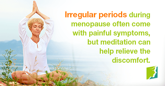 Irregular periods during menopause often come with painful symptoms, but meditation can help relieve the discomfort