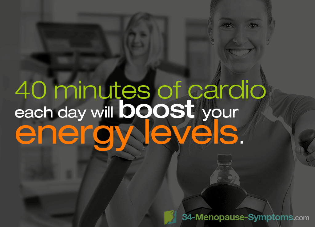 40 minutes of cardio each day will boost your energy levels.