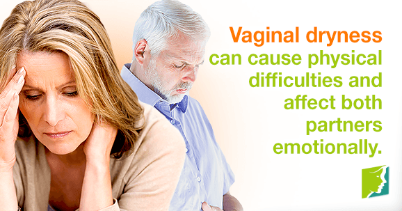 Vaginal dryness can cause physical difficulties and affect both partners emotionally